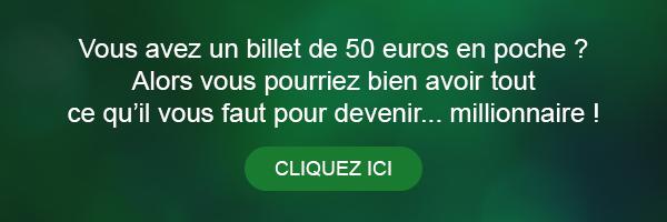 Vous avez un billet de 50 euros en poche ? Alors vous pourriez bien avoir tout ce qu'il vous faut pour devenir... millionnaire ! Cliquez ici.